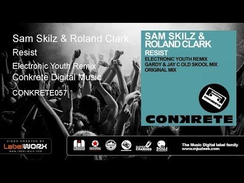 Sam Skilz & Roland Clark - Resist (Electronic Youth Remix)