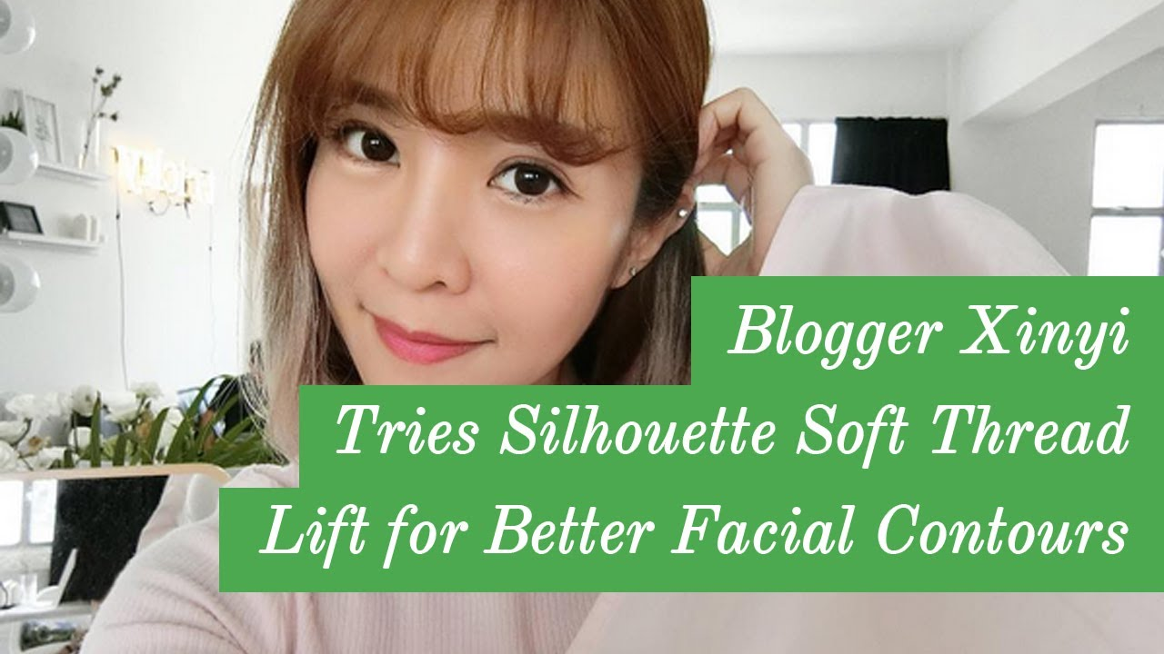 Blogger Xinyi Tries Silhouette Soft Thread Lift for Better Facial Contours