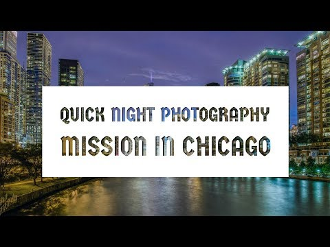 Quick Night Photography Mission in Chicago