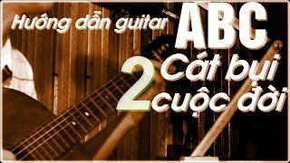 Cát bụi cuộc đời | học đàn Guitar ABC | Hướng dẫn hợp âm intro [P2]