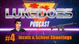 LukeDoes Podcast: Incels & School Shootings