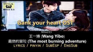 Download Wang Yibo(王一博) - The Most Burning Adventure (最燃的冒险)《GANK YOUR HEART OST》(Chi/Pinyin/Eng/Esp Lyrics)
