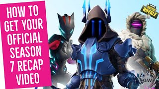 HOW TO GET YOUR FORTNITE SEASON 7 RECAP VIDEOS FROM EPIC GAMES RIGHT NOW!