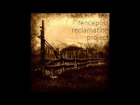 The Fencepost Reclamation Project Vol 4 - Dusk Sunlight (FULL ALBUM)