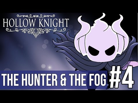 Hollow Knight #4 - The Hunter And The Fog