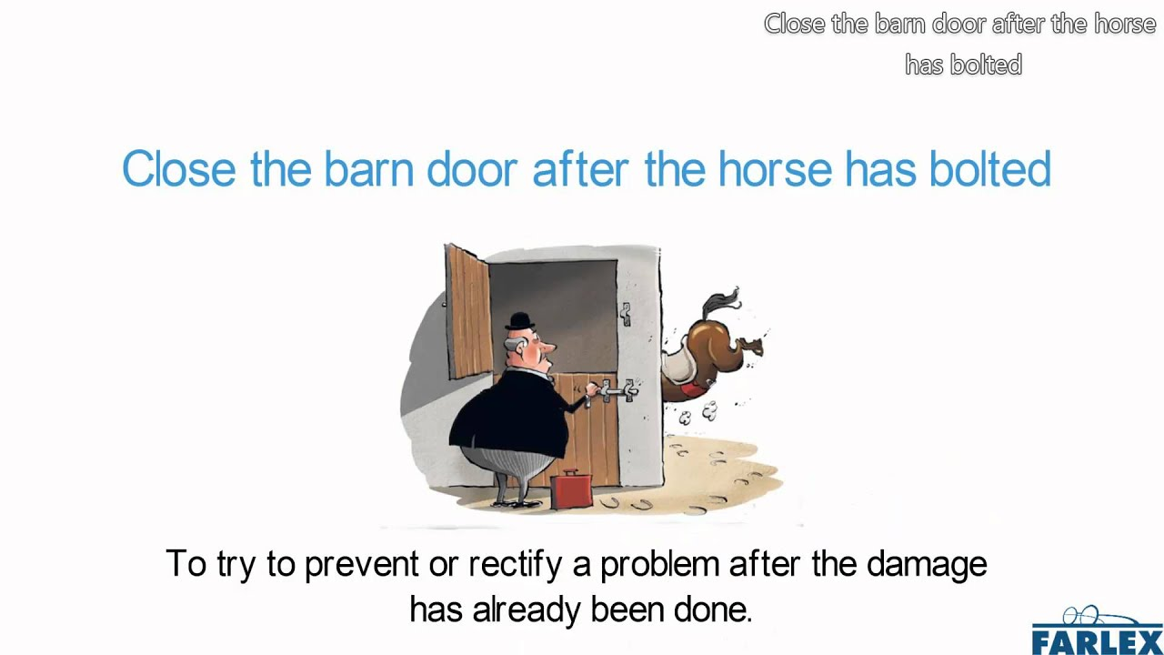 Close The Barn Door After The Horse Has Bolted Youtube
