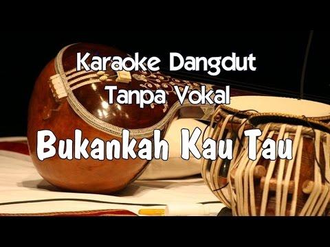 Karaoke Bukankah Kau Tau (Tanpa Vokal) dangdut