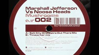 Marshall Jefferson Vs Noosa Heads - Mushrooms (Salt City Orchestra Out There Mix)