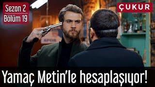 Çukur 2.Sezon 19.Bölüm - Yamaç Metin'le Hesaplaşıyor!