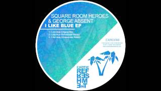 Square Room Heroes, George Absent - I like blue (Original mix) // Exotic Refreshment