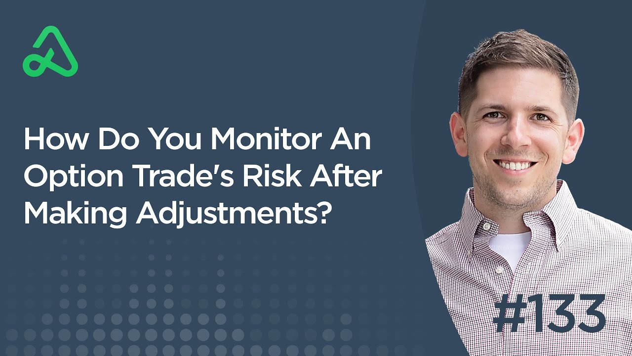 Video How Do You Monitor An Option Trade's Risk After Making Adjustments? [Episode 133]