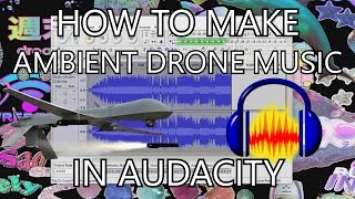 HOW TO AMBIENT DRONE MUSIC IN AUDACITY