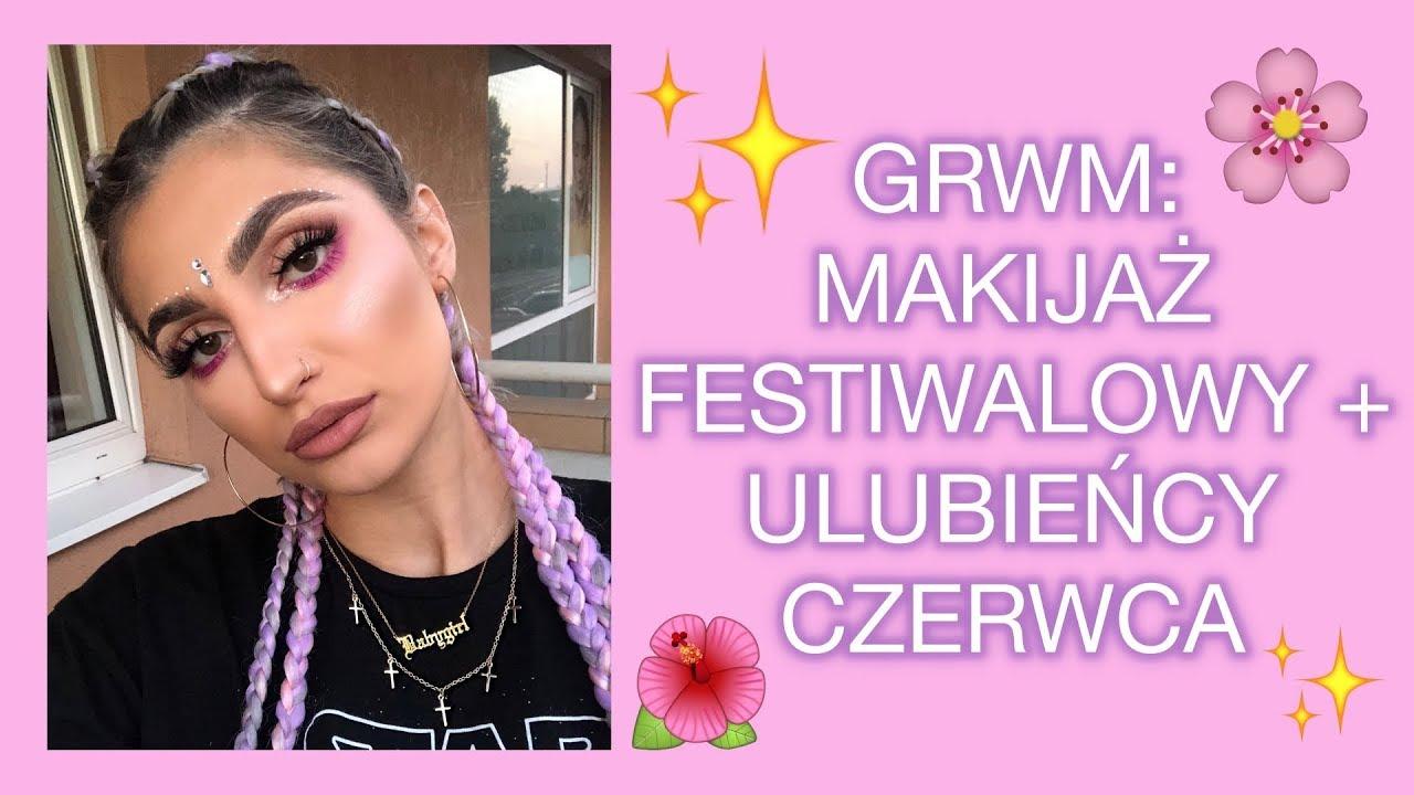 Grwm Makijaż Festiwalowy I Ulubieńcy Czerwca Natalia Trojan