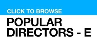 Most Popular Directors - E **CLICK VIDEO to watch clips from that DIRECTOR**