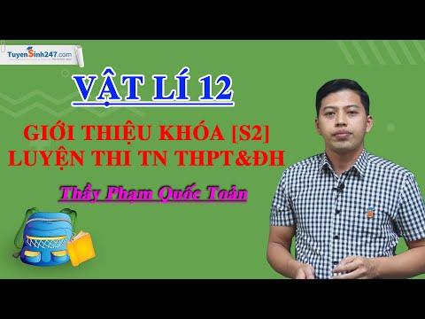 Giới thiệu khóa [S2] – Luyện thi TN THPT&ĐH môn Vật Lí – Thầy Phạm Quốc Toản