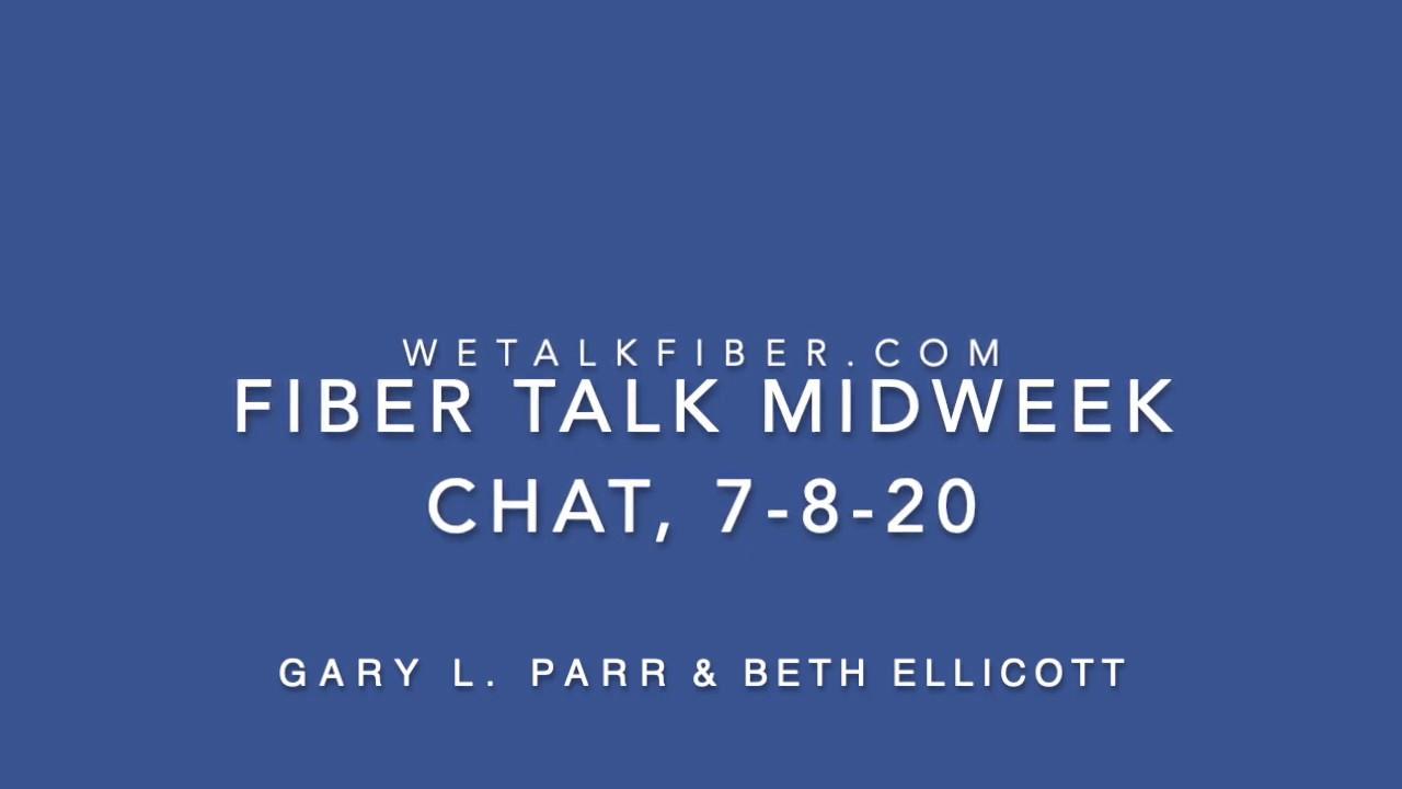 Fiber Talk Midweek Chat, 7-8-20