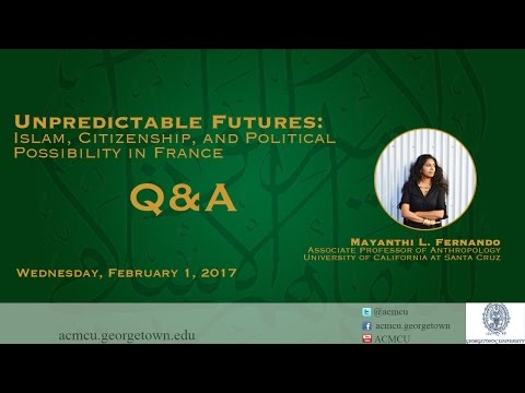 "Q&A: ""Unpredictable Futures: Islam, Citizenship, & Pol. Possibility in France"" w/ Mayanthi Fernando"