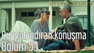 İstanbullu Gelin 53. Bölüm (Sezon Finali) - Duygulandıran Konuşma