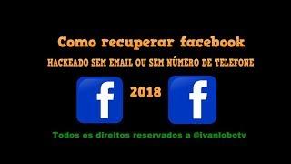 Como recuperar facebook HACKEADO SEM EMAIL OU SEM NÚMERO DE TELEFONE 2019