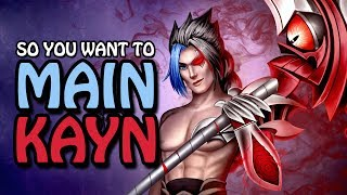 SO YOU WANT TO MAIN KAYN