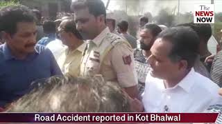 A major Road Accident reported in Kot Bhalwal