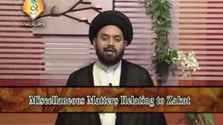 Lecture 14 (Zakat) Miscellaneous Matters Relating to Zakat by Maulana Syed Shahryar Raza Abidi