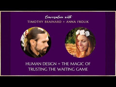 Human Design + The Magic Of Trusting The Waiting Game (Timothy Brainard + Anna Frolik)