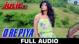 O Re Piya - Full Audio | Ek Kahani Julie Ki | Rakhi Sawant, Amit Mehra | Armaan Malik | DJ Sheizwood
