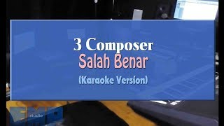 3 Composer - Salah Benar (KARAOKE TANPA VOCAL)