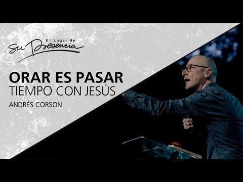 Orar Es Pasar Tiempo Con Jesús - Andrés Corson - 31 Enero 2018