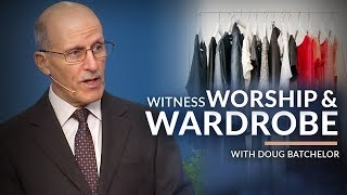 """Witness Worship & Wardrobe"" with Doug Batchelor (Amazing Facts)"