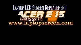 How to replace LCD on Acer Aspire E5 -532-P1ZL