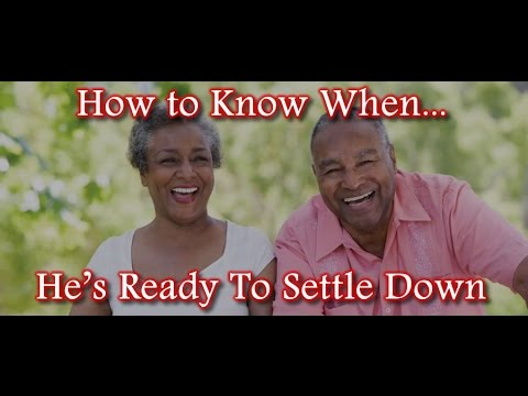 When is a man ready to settle down