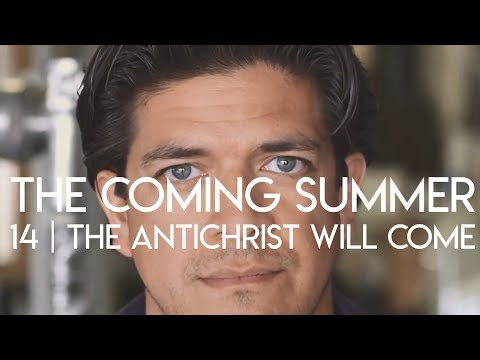 The Coming Summer #14  The Antichrist Will Come