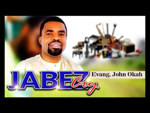 Evang John Okah - Jabez Cry - Latest Nigerian Gospel Music