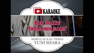 Lagu Karaoke YUNI SHARA - SEBELUM KAU PERGI (POP INDONESIA) | Official Karaoke Musik Video