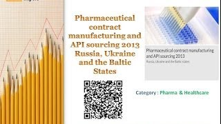 Pharmaceutical Contract Manufacturing and API Sourcing 2013: Russia, Ukraine and the Baltic States