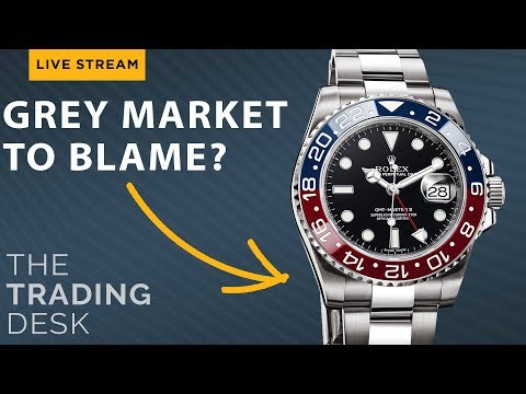 Is The Grey Market To Blame For Rolex Prices? | The Trading Desk