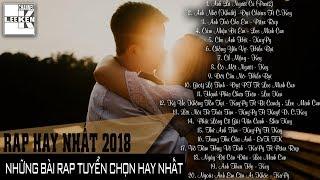 TUYỂN TẬP NHỮNG BÀI RAP HAY VÀ BUỒN NHẤT NĂM 2018 PHẦN 2 (Rap Việt Tuyển Chọn 2018)