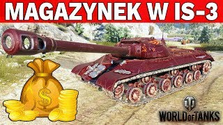 IS-3 Z MAGAZYNKIEM W WOT !!!