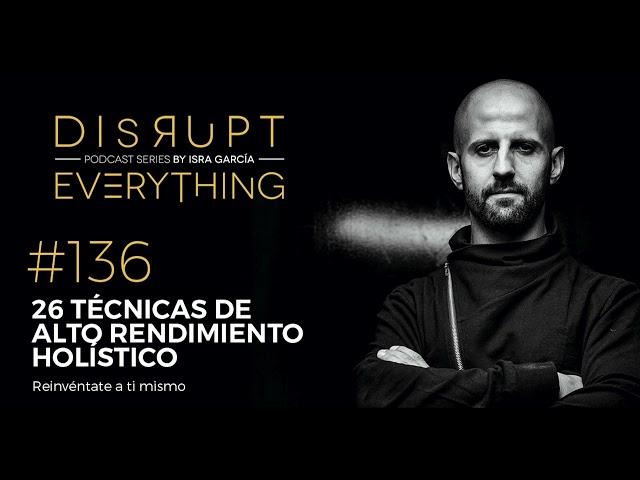 ALTO RENDIMIENTO HOLÍSTICO: 26 TÉCNICAS || Disrupt Everything podcast