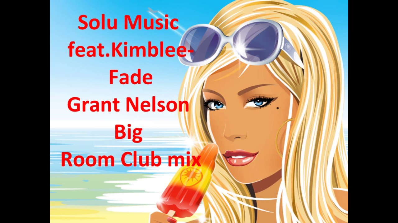 **FULL HD***Solu Music feat. Kimblee -Fade (Grant Nelson Big Room Club mix)