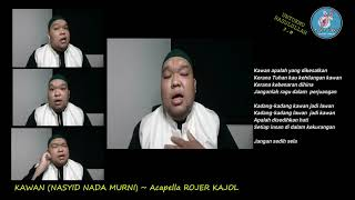 Download KAWAN (Nasyid NADA MURNI) cover by Acapella ROJER KAJOL ~ UNTUKMU RASULULLAH 3.0.