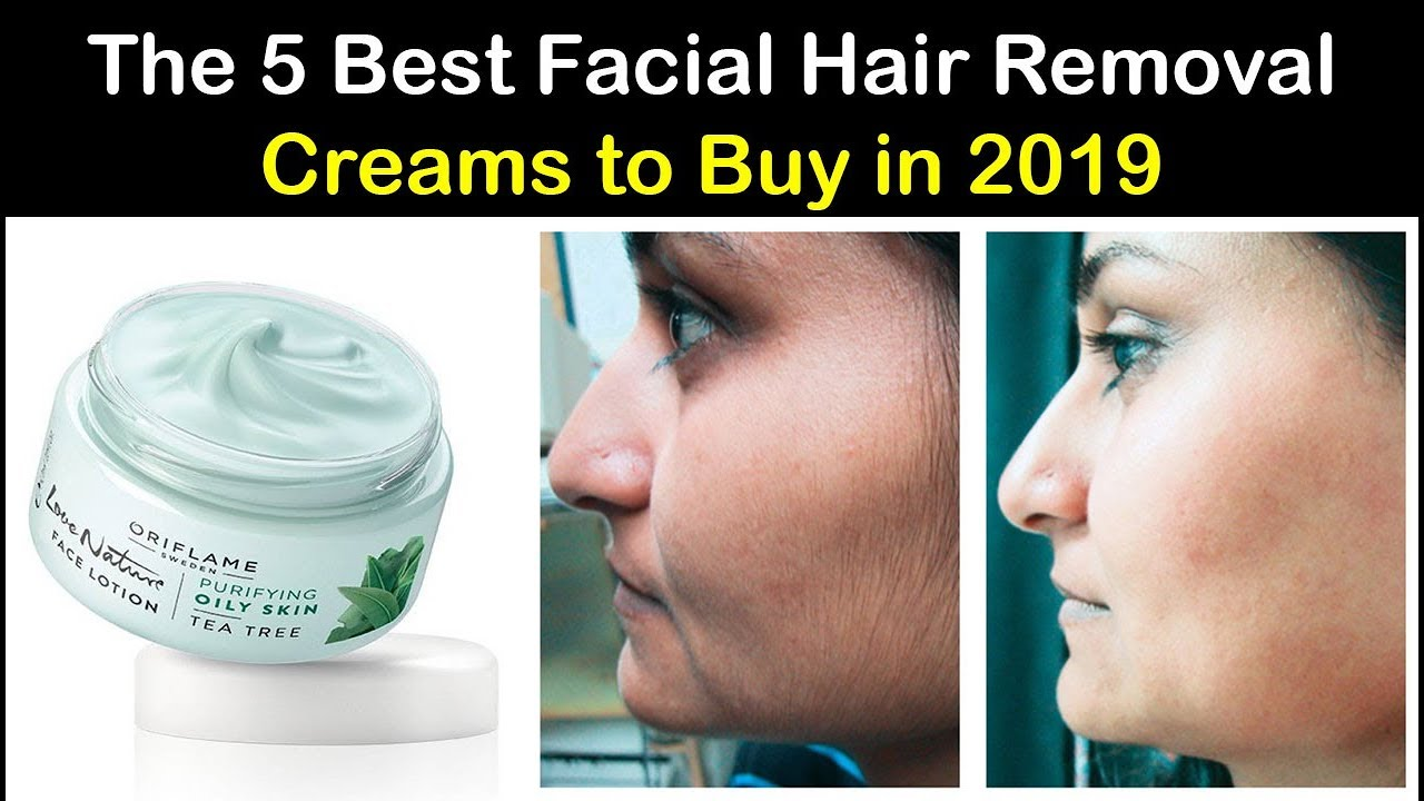 The 5 Best Facial Hair Removal Creams To Buy In 2019 Youtube