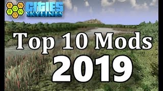 Cities Skylines - Top Ten Mods - 2019 - As Voted By YOU