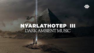 Nyarlathotep  - Dark Music Part 3 / 3