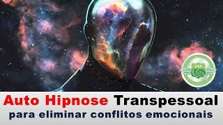 Auto Hipnose transpessoal para eliminar conflitos emocionais | ÁUDIO GRÁTIS