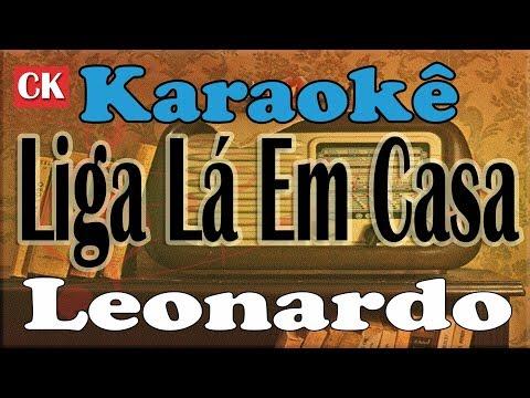 Leonardo Liga Lá Em Casa (arrocha) Karaokê