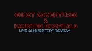 LIVE REVIEW | Ghost Adventures  S017 E02 & Haunted Hospitals S01 E02 #GOBBLEBOX