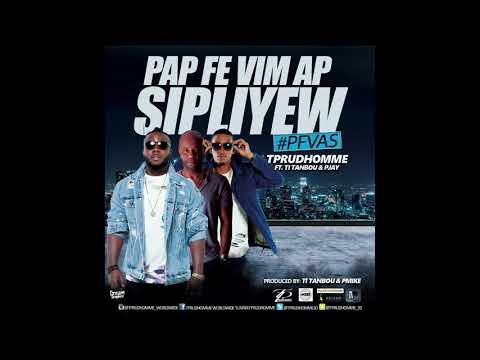 T-Prudhomme FT. ti tanbou & Play - PAP FE VI'M AP SIPLIYE'W